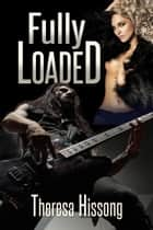 Fully Loaded ebook by Theresa Hissong