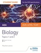 AQA AS/A Level Year 1 Biology Student Guide: Topics 1 and 2 ebook by Pauline Lowrie