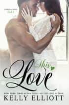 This Love ebook by Kelly Elliott