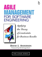 Agile Management for Software Engineering - Applying the Theory of Constraints for Business Results ebook by David J. Anderson