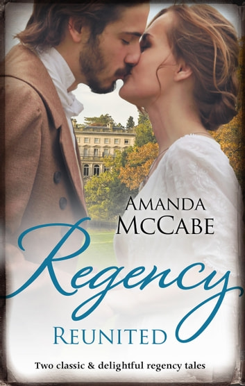 Regency Reunited/The Runaway Countess/Running From Scandal ebook by Amanda Mccabe