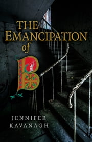 The Emancipation of B ebook by Jennifer Kavanagh