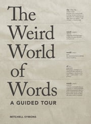 The Weird World of Words - A Guided Tour ebook by Mitchell Symons