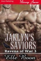 Jaklyn's Saviors ebook by Elle Boon