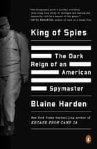 King of Spies - The Dark Reign of an American Spymaster ebook by Blaine Harden