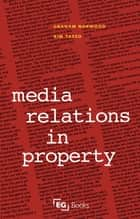 Media Relations in Property ebook by Graham Norwood, Kim Tasso