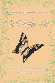 An Evolving Life - The Evolution of Life Through Poetry and Prose ebook by Kailyn Jannel Randle, Cameron Denise Randle, Dennis Jerome Randle