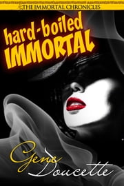 Hard-Boiled Immortal ebook by Gene Doucette