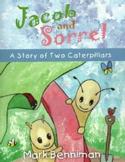 Jacob and Sorrel a story of two caterpillars ebook by Mark Benniman