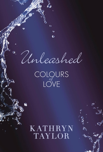 Unleashed - Colours of Love ebook by Kathryn Taylor