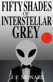 Fifty Shades of Interstellar Grey 3 ebook by J.F. Monari