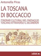 La Toscana di Boccaccio ebook by Antonella Piras