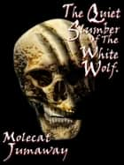The Quiet Slumber Of The White Wolf. eBook by Molecat Jumaway