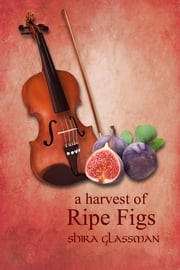 A Harvest of Ripe Figs ebook by Shira Glassman