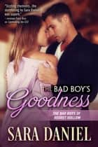 The Bad Boy's Goodness - The Bad Boys of Regret Hollow, #4 ebook by Sara Daniel