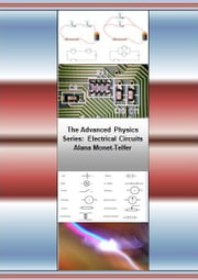 The Advanced Physics Series: Electrical Circuits ebook by Alana Monet-Telfer