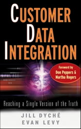 Customer Data Integration - Reaching a Single Version of the Truth ebook by Evan Levy,Jill Dyché