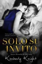 Solo Su Invito eBook by Kimberly Knight