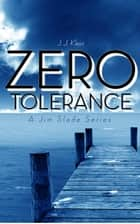 Zero Tolerance (Jim Slade Series Book 1) ebook by J.J. Klein