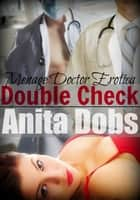 Double Check (Menage Doctor Erotica) ebook by Anita Dobs