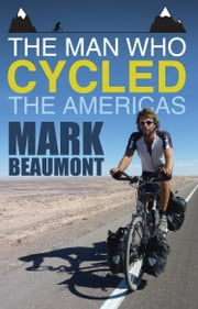 The Man Who Cycled the Americas ebook by Mark Beaumont