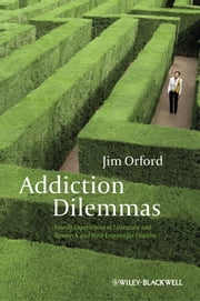 Addiction Dilemmas - Family Experiences from Literature and Research and their Lessons for Practice ebook by Jim Orford