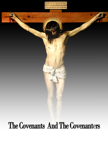 The Covenants And The Covenanters ebook by Various