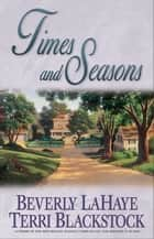 Times and Seasons ebook by Beverly LaHaye, Terri Blackstock