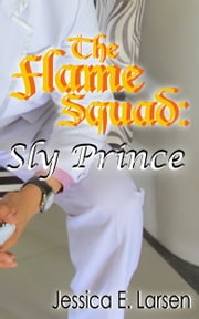 The Flame Squad: Sly Prince ebook by Jessica E. Larsen