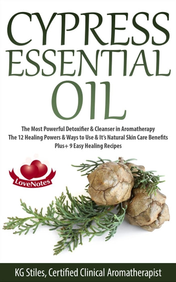 Cypress Essential Oil The Most Powerful Detoxifier & Cleanser in Aromatherapy 