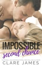 Impossible Second-Chance - Impossible Love, #6 eBook by Clare James