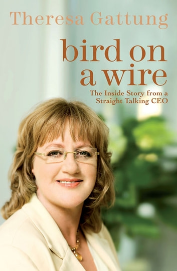 Bird On a Wire - The Inside Story from a Straight Talking CEO ebook by Theresa Gattung