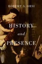 History and Presence ebook by Robert A. Orsi