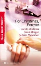 For Christmas, Forever: The Yuletide Engagement / The Doctor's Christmas Bride / Snowbound Reunion (Mills & Boon By Request) ebook by Carole Mortimer, Sarah Morgan, Barbara McMahon