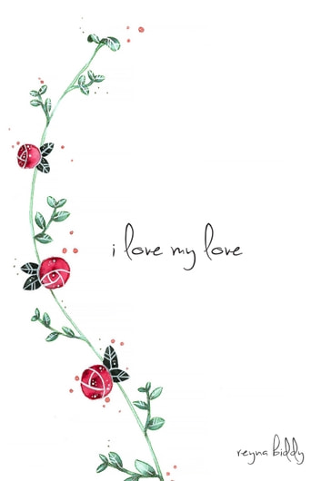 I Love My Love ebook by Reyna Biddy