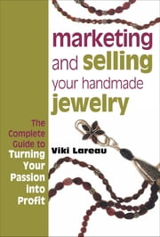 Marketing and Selling Your Handmade Jewelry ebook by Viki Lareau