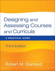 Designing and Assessing Courses and Curricula - A Practical Guide ebook by Robert M. Diamond