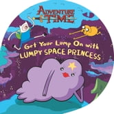 Get Your Lump On with Lumpy Space Princess ebook by Kirsten Mayer