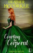 Courting the Corporal ebook de Heather McCorkle