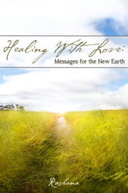 Healing with Love - Messages for the New Earth ebook by Rashana