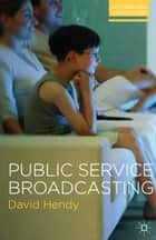 Public Service Broadcasting ebook by David Hendy
