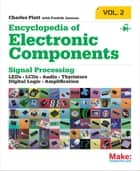 Encyclopedia of Electronic Components Volume 2 - LEDs, LCDs, Audio, Thyristors, Digital Logic, and Amplification ebook by Charles Platt, Fredrik Jansson