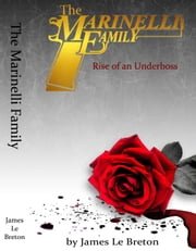 The Marinelli Family: Rise of an Underboss ebook by James Le Breton