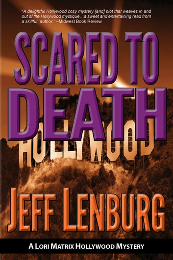 Scared to Death: A Lori Matrix Hollywood Mystery ebook by Jeff Lenburg