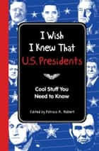 I Wish I Knew That: U.S. Presidents ebook by Editors of Reader's Digest