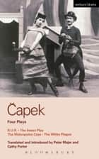 Capek Four Plays - R. U. R.; The Insect Play; The Makropulos Case; The White Plague ebook by Karel Capek, Cathy Porter, Peter Majer