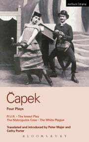 Capek Four Plays - R. U. R.; The Insect Play; The Makropulos Case; The White Plague ebook by Karel Capek,Cathy Porter,Peter Majer