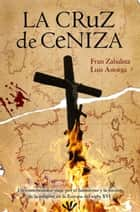La cruz de ceniza eBook by Fran Zabaleta, Luis Astorga