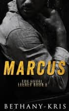Marcus - The Guzzi Legacy, #6 ebook by Bethany-Kris