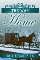 The Way Home - Amish Romance ebook by Ruth Hartzler
